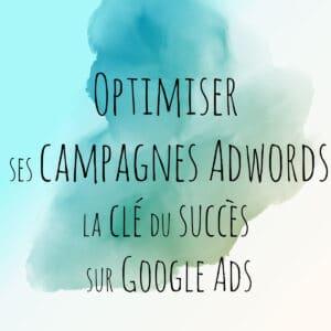 Optimiser ses campagnes Adwords est la clé du succès sur Google Ads